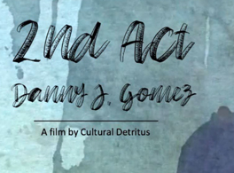 """Image description: Translucent hand written text that says, """"2nd Act by Danny J Gomez. A film by Cultural Detritus """""""
