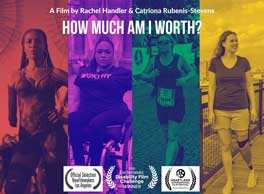 """Image description: Four women are shown in different colors. The first woman is missing her right arm, the second woman is in a wheelchair, the third woman is running in a race with a number bid and the final women is in shorts and a v-neck looking off into the distance. The title """"How Much Am I Worth?"""" is listed above with info about the filmmaker: A film by Rachel Handler & Catrina Rubenis-Stevens. There are three unrecognizable film festival laurels."""