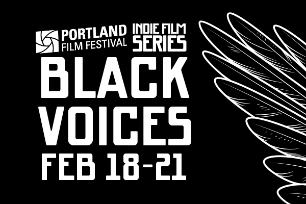 Indie Film Series: Black Voices presented by Portland Film Festival to be held on February, 18-21. 2021